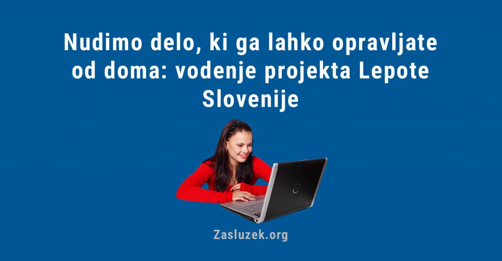 Nudimo delo, ki ga lahko opravljate od doma: vodenje projekta Lepote Slovenije